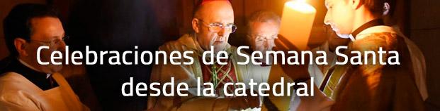 Celebraciones de Semana Santa desde la Catedral